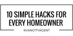 10 SIMPLE HACKS EVERY HOMEOWNER SHOULD KNOW